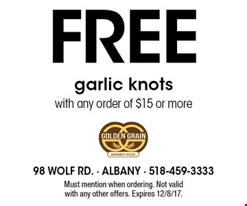Free garlic knots with any order of $15 or more. Must mention when ordering. Not valid with any other offers. Expires 12/8/17.