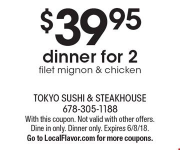 $39.95 dinner for 2 filet mignon & chicken. With this coupon. Not valid with other offers. Dine in only. Dinner only. Expires 6/8/18. Go to LocalFlavor.com for more coupons.