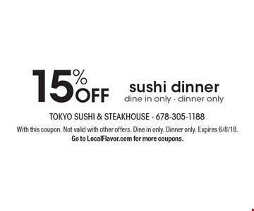 15% off sushi dinner dine in only - dinner only. With this coupon. Not valid with other offers. Dine in only. Dinner only. Expires 6/8/18. Go to LocalFlavor.com for more coupons.