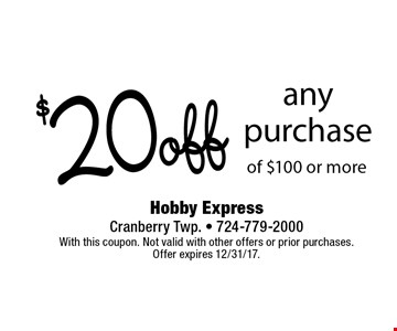 $20 off any purchase of $100 or more. With this coupon. Not valid with other offers or prior purchases. Offer expires 12/31/17.