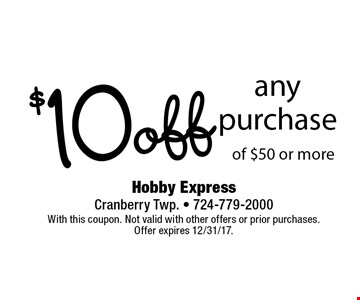 $10 off any purchase of $50 or more. With this coupon. Not valid with other offers or prior purchases. Offer expires 12/31/17.
