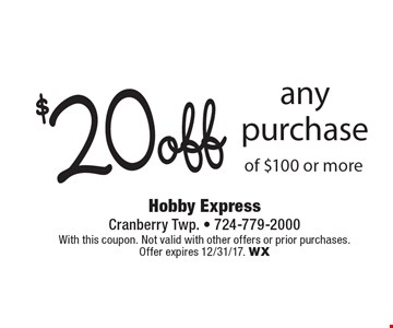 $20 off any purchase of $100 or more. With this coupon. Not valid with other offers or prior purchases. Offer expires 12/31/17. WX