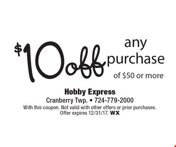 $10 off any purchase of $50 or more. With this coupon. Not valid with other offers or prior purchases. Offer expires 12/31/17. WX