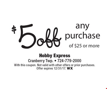 $5 off any purchase of $25 or more. With this coupon. Not valid with other offers or prior purchases. Offer expires 12/31/17. WX