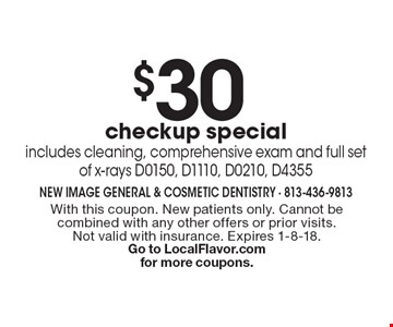 $30 checkup special includes cleaning, comprehensive exam and full set of x-rays D0150, D1110, D0210, D4355. With this coupon. New patients only. Cannot be combined with any other offers or prior visits. Not valid with insurance. Expires 1-8-18.Go to LocalFlavor.com for more coupons.