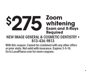 $275 Zoom whitening. Exam and X-Rays Required. With this coupon. Cannot be combined with any other offers or prior visits. Not valid with insurance. Expires 3-5-18. Go to LocalFlavor.com for more coupons.