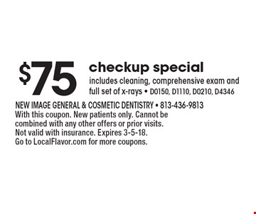 $75 checkup special. Includes cleaning, comprehensive exam and full set of x-rays - D0150, D1110, D0210, D4346. With this coupon. New patients only. Cannot be combined with any other offers or prior visits. Not valid with insurance. Expires 3-5-18. Go to LocalFlavor.com for more coupons.