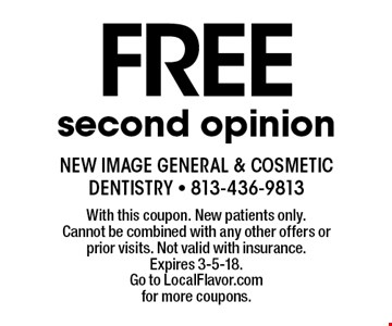 Free second opinion. With this coupon. New patients only. Cannot be combined with any other offers or prior visits. Not valid with insurance. Expires 3-5-18. Go to LocalFlavor.com for more coupons.