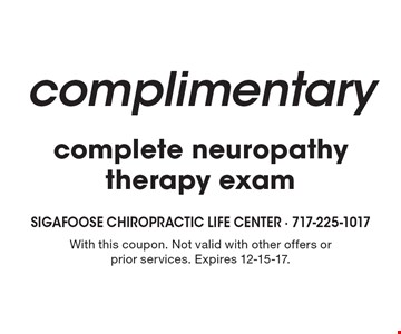 Complimentary complete neuropathy therapy exam. With this coupon. Not valid with other offers or prior services. Expires 12-15-17.