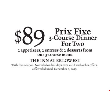 $89 Prix Fixe 3-Course Dinner For Two. 2 appetizers, 2 entrees & 2 desserts from our 3-course menu. With this coupon. Not valid on holidays. Not valid with other offers. Offer valid until December 8, 2017.