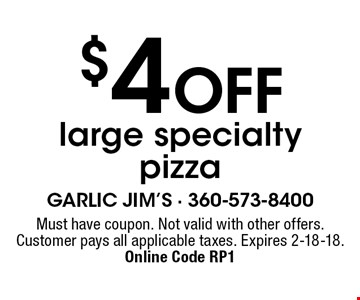 $4 Off large specialty pizza. Must have coupon. Not valid with other offers. Customer pays all applicable taxes. Expires 2-18-18. Online Code RP1