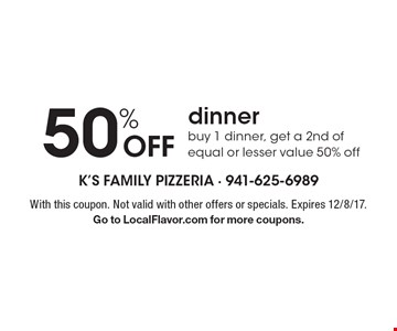 50% off dinner buy 1 dinner, get a 2nd of equal or lesser value 50% off. With this coupon. Not valid with other offers or specials. Expires 12/8/17. Go to LocalFlavor.com for more coupons.