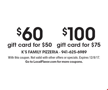 $100 gift card for $75 OR $60 gift card for $50. With this coupon. Not valid with other offers or specials. Expires 12/8/17. Go to LocalFlavor.com for more coupons.