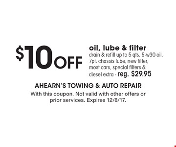 $10 Off oil, lube & filterdrain & refill up to 5 qts. 5-w30 oil, 7pt. chassis lube, new filter, most cars, special filters & diesel extra - reg. $29.95. With this coupon. Not valid with other offers or prior services. Expires 12/8/17.