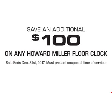 Save an additional $100 On Any Howard Miller Floor Clock. Sale Ends Dec. 31st, 2017. Must present coupon at time of service.