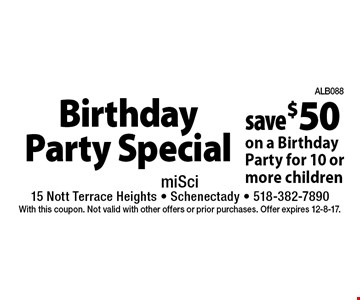 Birthday Party Special! Save $50 on a Birthday Party for 10 or more children. With this coupon. Not valid with other offers or prior purchases. Offer expires 12-8-17.