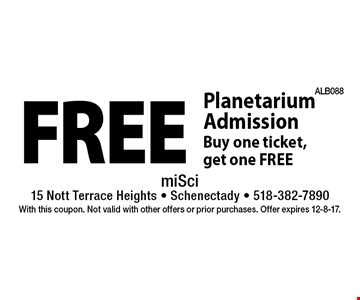 Free Planetarium Admission. Buy one ticket, get one Free. With this coupon. Not valid with other offers or prior purchases. Offer expires 12-8-17.