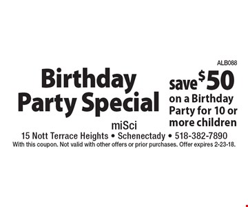 Birthday Party Special. Save $50 on a Birthday Party for 10 or more children. With this coupon. Not valid with other offers or prior purchases. Offer expires 2-23-18.
