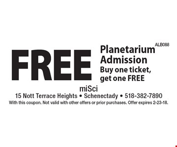 Free Planetarium Admission. Buy one ticket, get one FREE. With this coupon. Not valid with other offers or prior purchases. Offer expires 2-23-18.