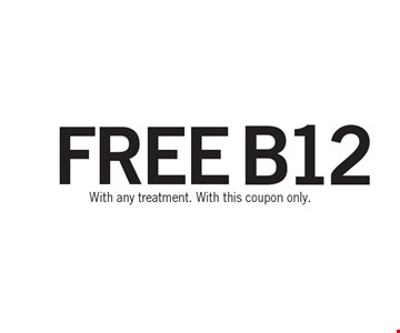 FREE B12. With any treatment. With this coupon only.