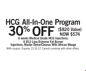 30% OFF HCG All-In-One Program ($820 Value) Now $574. 6 weeks Medical Grade HCG. Injections; 6 B12 Lipo-Extreme Fat Burner. Injections; Master Detox/Cleanse With African Mango. With coupon. Expires 12-31-17. Cannot combine with other offers.