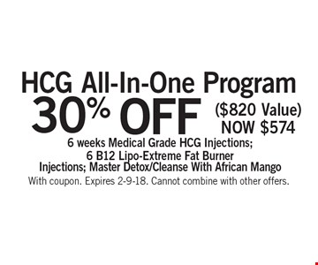 30% Off HCG All-In-One Program ($820 Value)Now $5746 weeks Medical Grade HCG Injections; 6 B12 Lipo-Extreme Fat BurnerInjections; Master Detox/Cleanse With African Mango . With coupon. Expires 2-9-18. Cannot combine with other offers.
