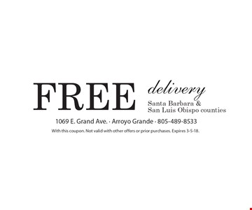 Free delivery. Santa Barbara & San Luis Obispo counties. With this coupon. Not valid with other offers or prior purchases. Expires 3-5-18.