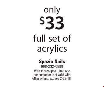 Only $33 full set of acrylics. With this coupon. Limit one per customer. Not valid with other offers. Expires 2-28-18.