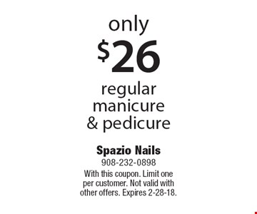 Only $26 regular manicure & pedicure. With this coupon. Limit one per customer. Not valid with other offers. Expires 2-28-18.