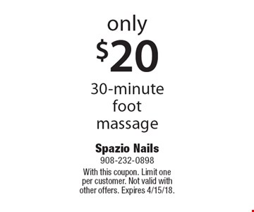 Only $20 30-minute foot massage. With this coupon. Limit one per customer. Not valid with other offers. Expires 4/15/18.