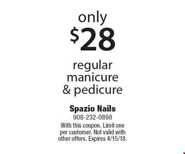 Only $28 regular manicure & pedicure. With this coupon. Limit one per customer. Not valid with other offers. Expires 4/15/18.