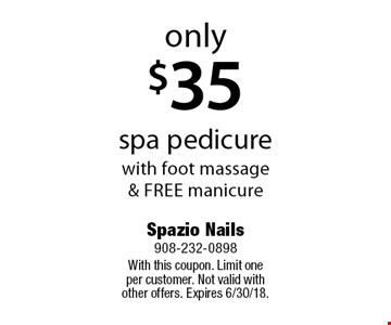 Only $35 spa pedicure with foot massage & free manicure. With this coupon. Limit one per customer. Not valid with other offers. Expires 6/30/18.