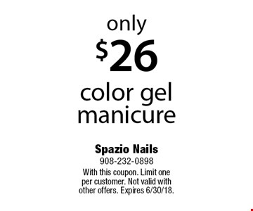 Only $26 color gel manicure. With this coupon. Limit one per customer. Not valid with other offers. Expires 6/30/18.