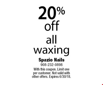 20% off all waxing. With this coupon. Limit one per customer. Not valid with other offers. Expires 6/30/18.