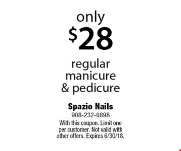 Only $28 regular manicure & pedicure. With this coupon. Limit one per customer. Not valid with other offers. Expires 6/30/18.