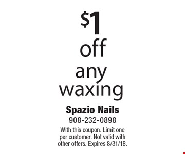 $1 off any waxing. With this coupon. Limit one per customer. Not valid with other offers. Expires 8/31/18.
