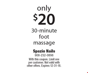 30-minute foot massage Only $20. With this coupon. Limit one per customer. Not valid with other offers. Expires 12-31-18.