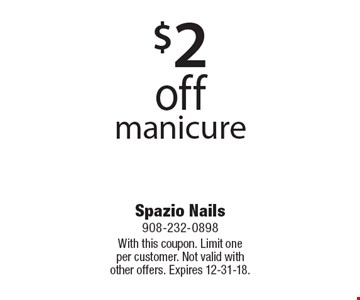 $2 off manicure. With this coupon. Limit one per customer. Not valid with other offers. Expires 12-31-18.