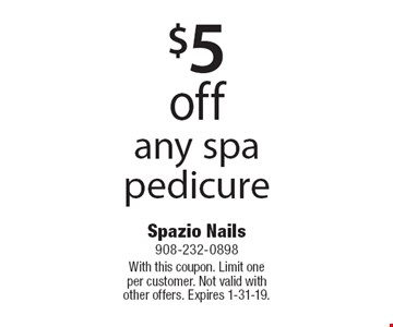$5 off any spa pedicure. With this coupon. Limit one per customer. Not valid with other offers. Expires 1-31-19.