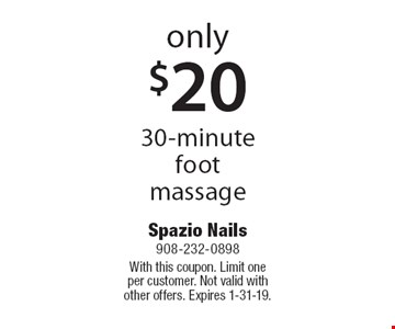 Only $20 for 30-minute foot massage. With this coupon. Limit one per customer. Not valid with other offers. Expires 1-31-19.