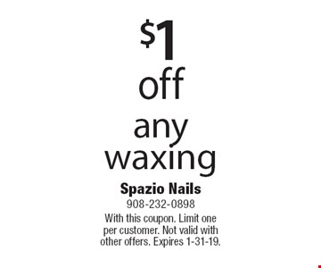$1 off any waxing. With this coupon. Limit one per customer. Not valid with other offers. Expires 1-31-19.