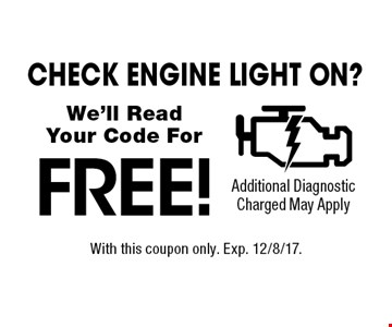 Check Engine Light On? FREE! We'll Read Your Code For Additional Diagnostic Charged May Apply. With this coupon only. Exp. 12/8/17.