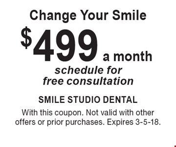 $499 a month Change Your Smile. Schedule for free consultation. With this coupon. Not valid with other offers or prior purchases. Expires 3-5-18.