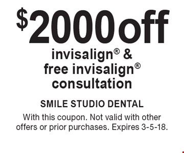 $2000 off invisalign & free invisalign consultation. With this coupon. Not valid with other offers or prior purchases. Expires 3-5-18.