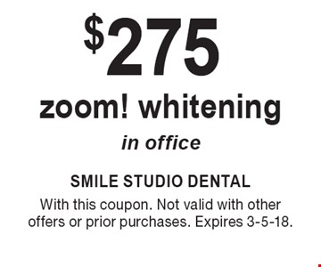 $275 zoom! whitening in office. With this coupon. Not valid with other offers or prior purchases. Expires 3-5-18.