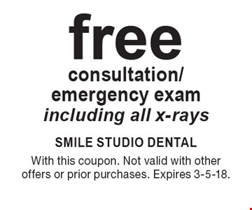 Free consultation/emergency exam. Including all x-rays. With this coupon. Not valid with other offers or prior purchases. Expires 3-5-18.