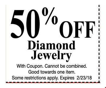 50% OFF Diamond Jewelry. Cannot be combined. Good towards one item. Some restrictions apply. Expires 2/23/18.