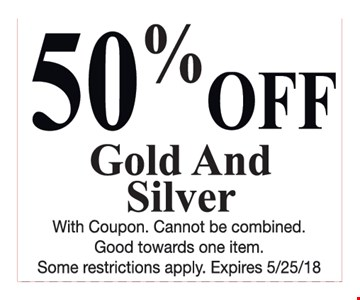 50%off gold and silver. With coupon. Cannot be combined. Good towards one item. Some restrictions apply. Expires 5/25/18.