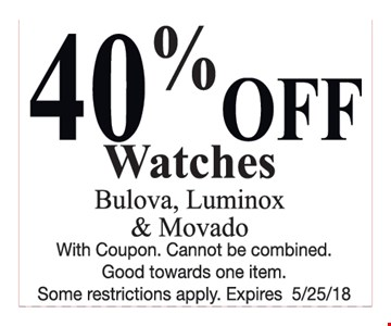 40%off watches. Bulova, Luminox & Movado. With coupon. Cannot be combined. Good towards one item. Some restrictions apply. Expires 5/25/18.