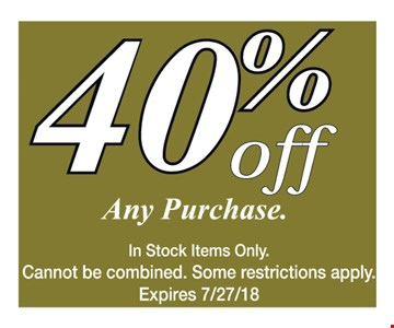 40% off any purchase.  In Stock items only. Cannot be combined. Some restrictions apply. Expires 7/27/18.